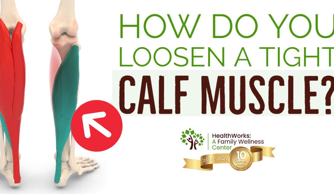 How Do You Loosen Tight Calf Muscles?