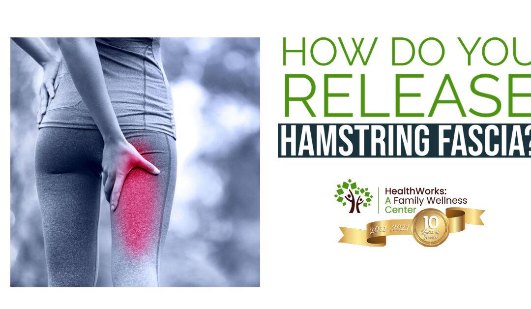 How Do You Release Hamstring Fascia?